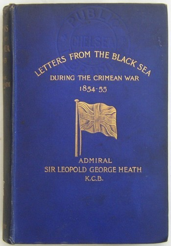 Front cover of Letters From the Black Sea During The Crimean War 1854-1855 By Admiral Sir Leopold George Heath KCB.  Published by Richard Bentley And Son, 1897.