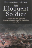 An Eloquent Soldier The Peninsular War Journals of Lieutenant Charles Crowe